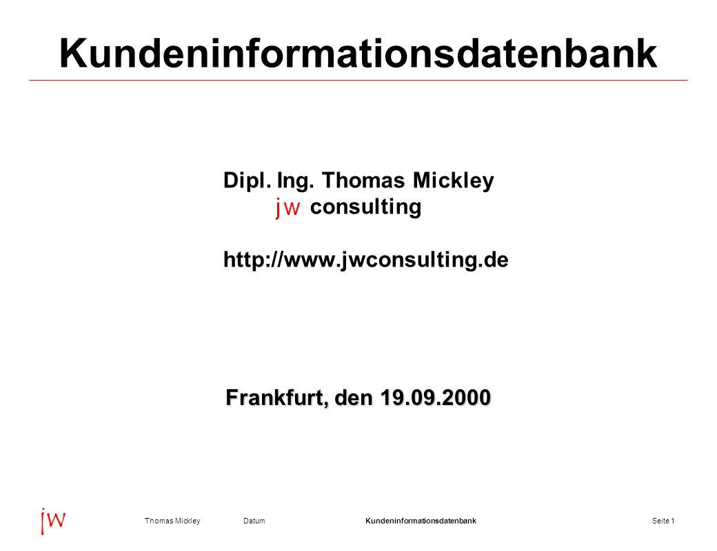 Seite 2DatumThomas MickleyKundeninformationsdatenbank jw Kundeninformationsdatenbank Anforderungen an die Kundendatenbank Vorführung einiger Highlights Möglichkeiten der Auswertung Resümee Diskussion