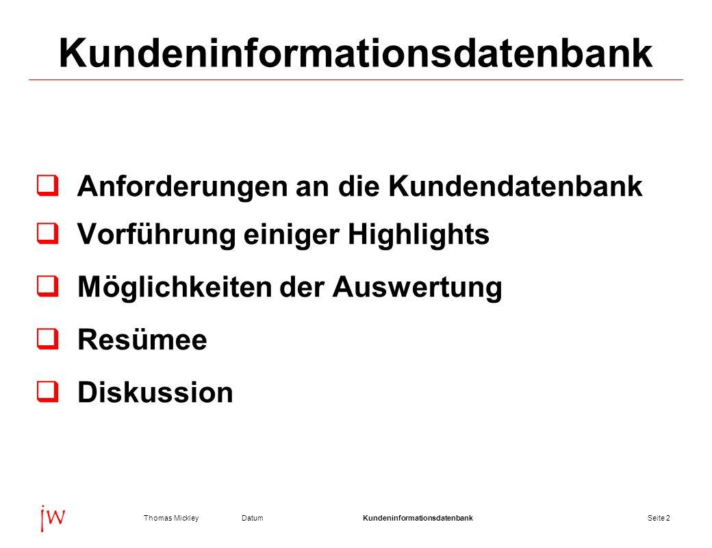 Seite 3DatumThomas MickleyKundeninformationsdatenbank jw Anforderungen Informationen über Kunden für den Innen- und Außendienst Darstellung in kompakter und übersichtlicher Form Pflege von Stammdaten Pflege von Zusatzinformationen