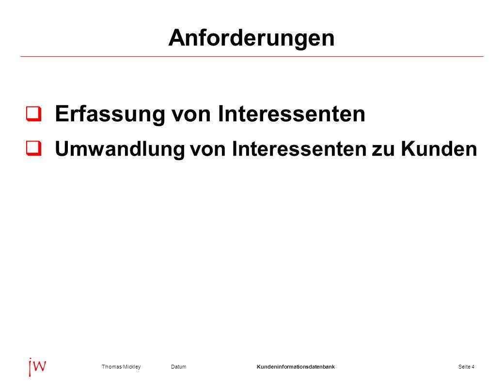 Seite 25DatumThomas MickleyKundeninformationsdatenbank jw Kundeninformationsdatenbank Dipl.
