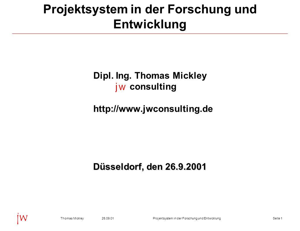 Seite 126.09.01Thomas MickleyProjektsystem in der Forschung und Entwicklung jw Projektsystem in der Forschung und Entwicklung Dipl.