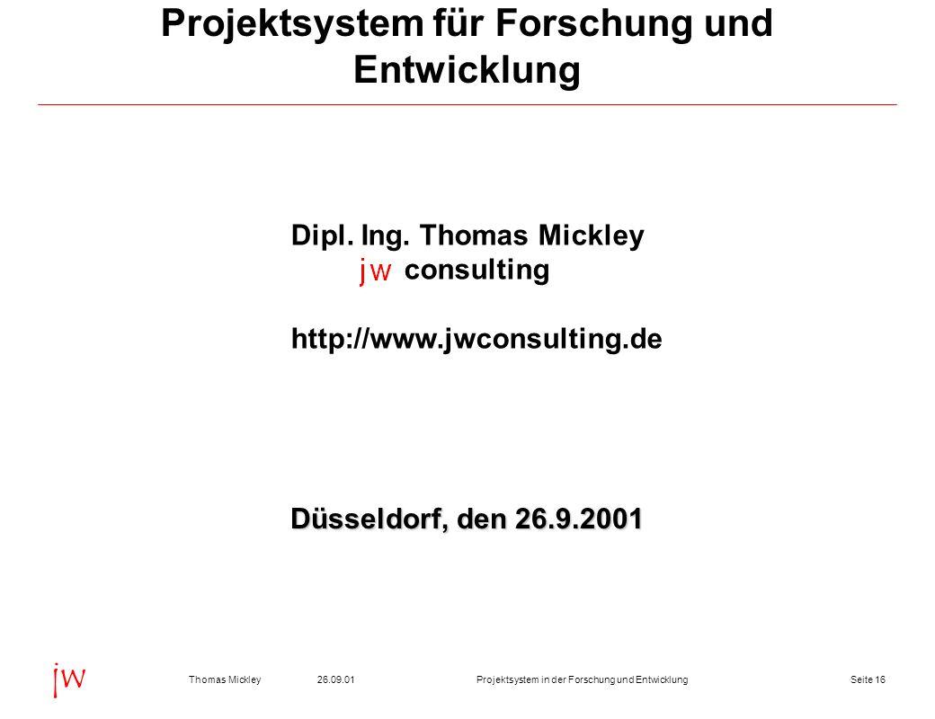 Seite 1626.09.01Thomas MickleyProjektsystem in der Forschung und Entwicklung jw Projektsystem für Forschung und Entwicklung Dipl.