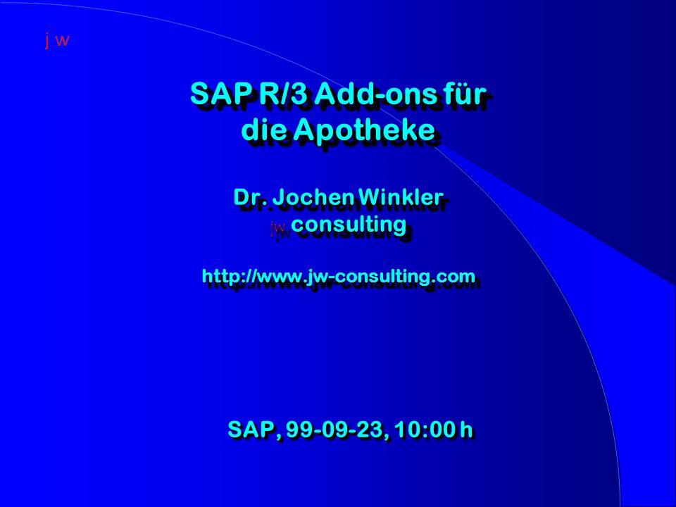 SAP R/3 Add-ons für die Apotheke Dr. Jochen Winkler jw consulting http://www.jw-consulting.com SAP, 99-09-23, 10:00 h SAP, 99-09-23, 10:00 h