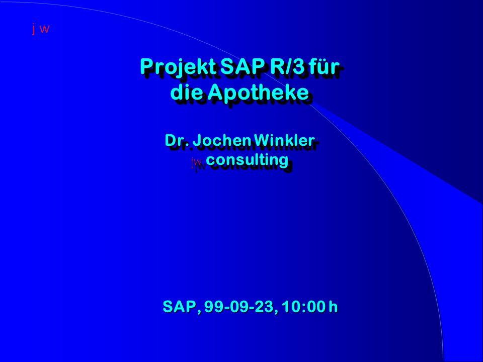 Projekt SAP R/3 für die Apotheke Dr. Jochen Winkler jw consulting SAP, 99-09-23, 10:00 h SAP, 99-09-23, 10:00 h