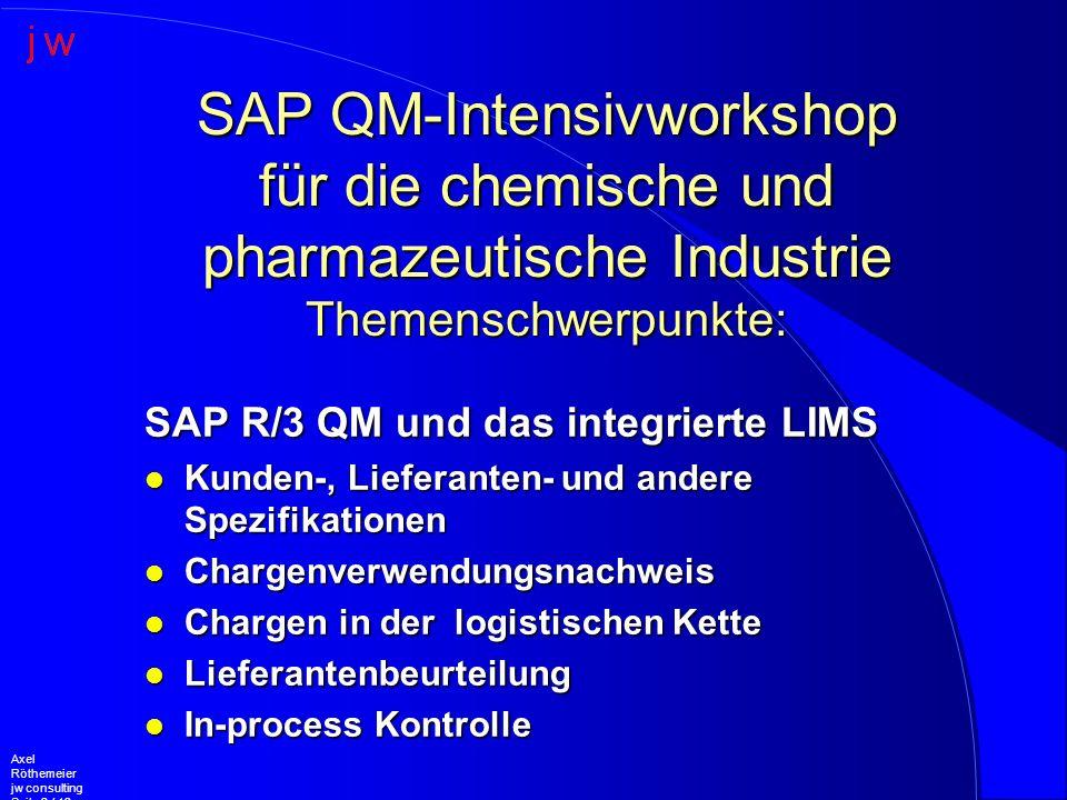 Axel Röthemeier jw consulting Seite 2 / 12 SAP R/3 QM und das integrierte LIMS l Kunden-, Lieferanten- und andere Spezifikationen l Chargenverwendungs
