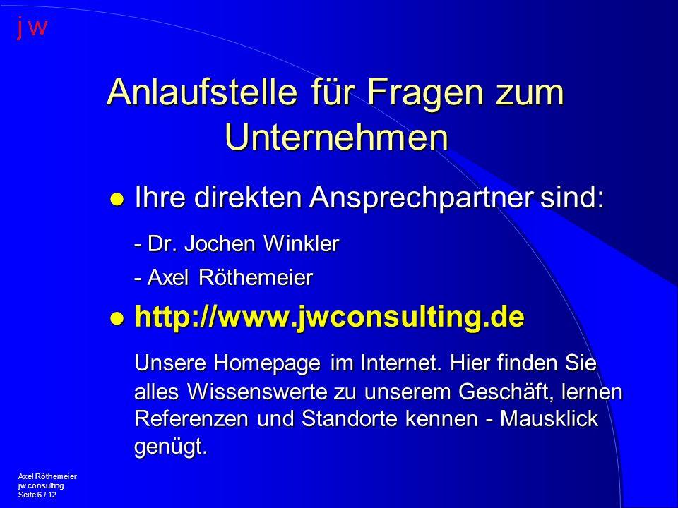 Anlaufstelle für Fragen zum Unternehmen l Ihre direkten Ansprechpartner sind: - Dr. Jochen Winkler - Axel Röthemeier l http://www.jwconsulting.de Unse