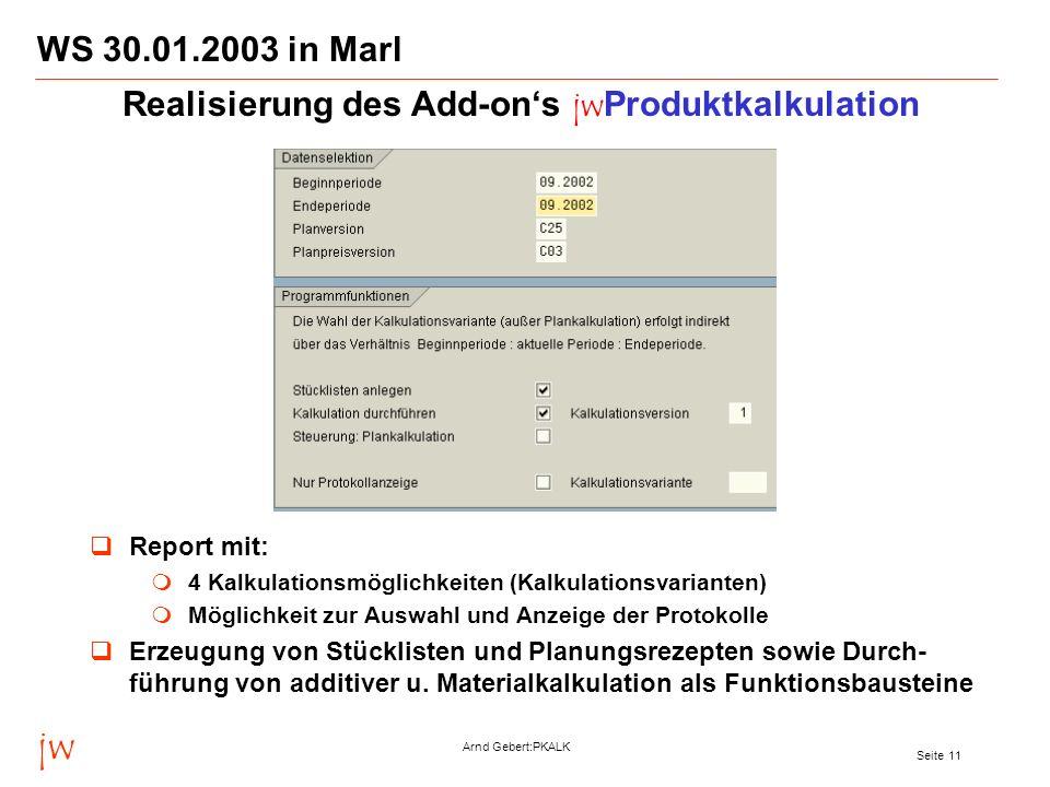 jw Arnd Gebert:PKALK Seite 11 WS 30.01.2003 in Marl Realisierung des Add-ons jwProduktkalkulation Report mit: 4 Kalkulationsmöglichkeiten (Kalkulation