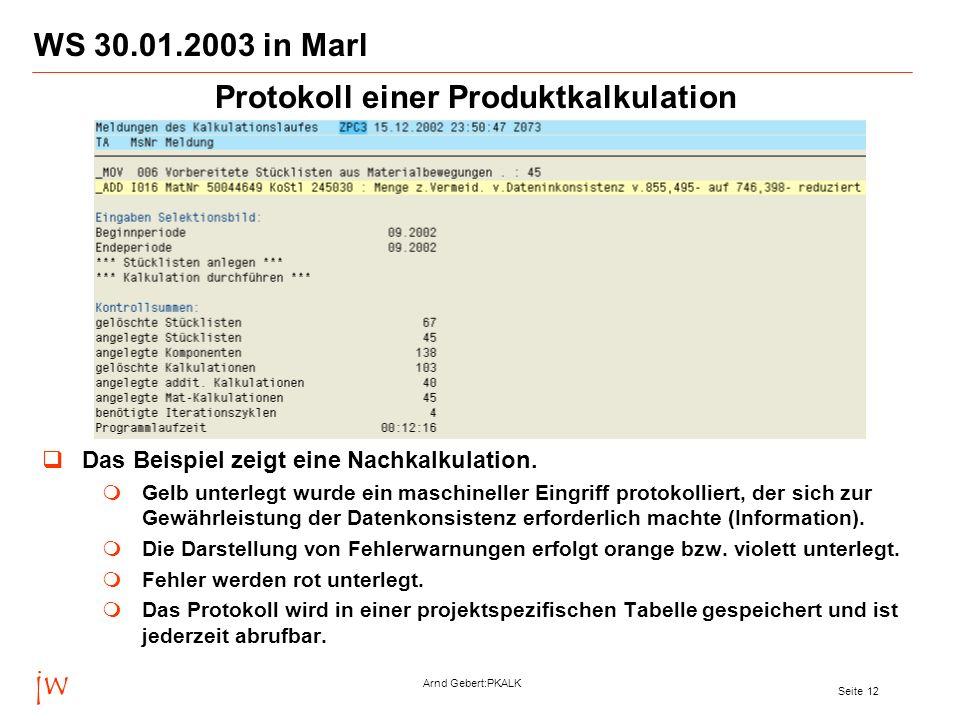 jw Arnd Gebert:PKALK Seite 12 WS 30.01.2003 in Marl Das Beispiel zeigt eine Nachkalkulation. Gelb unterlegt wurde ein maschineller Eingriff protokolli