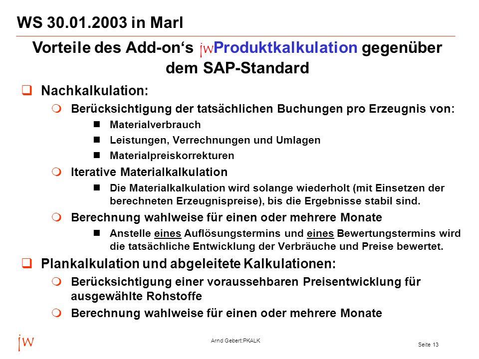 jw Arnd Gebert:PKALK Seite 13 WS 30.01.2003 in Marl Nachkalkulation: Berücksichtigung der tatsächlichen Buchungen pro Erzeugnis von: Materialverbrauch
