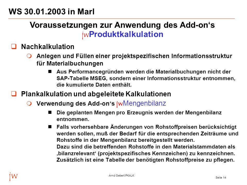 jw Arnd Gebert:PKALK Seite 14 WS 30.01.2003 in Marl Nachkalkulation Anlegen und Füllen einer projektspezifischen Informationsstruktur für Materialbuch