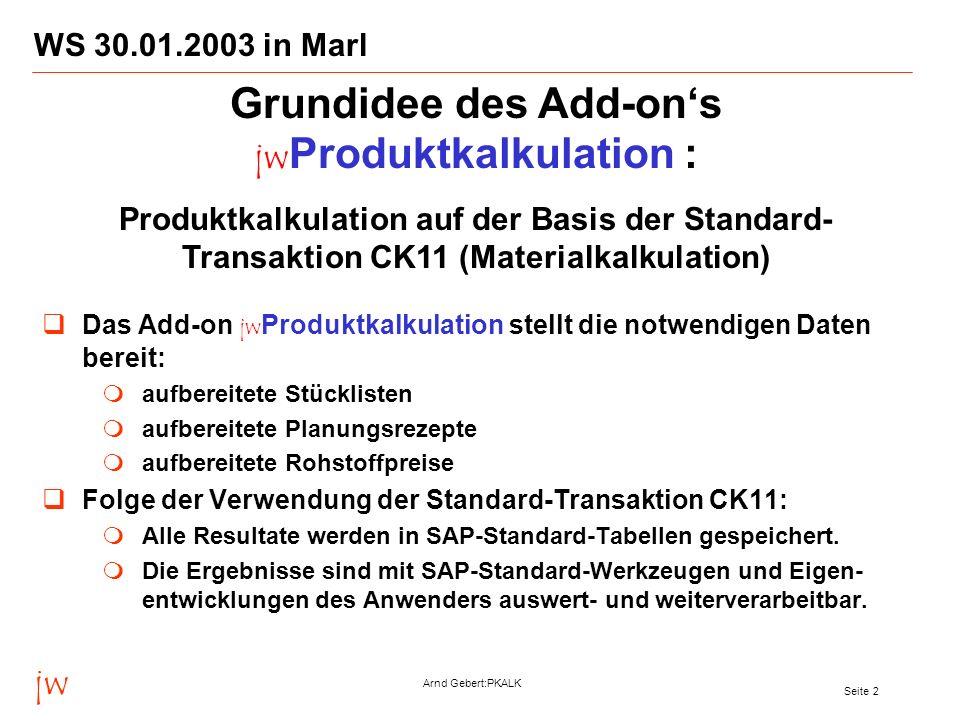 jw Arnd Gebert:PKALK Seite 2 WS 30.01.2003 in Marl Das Add-on jw Produktkalkulation stellt die notwendigen Daten bereit: aufbereitete Stücklisten aufb