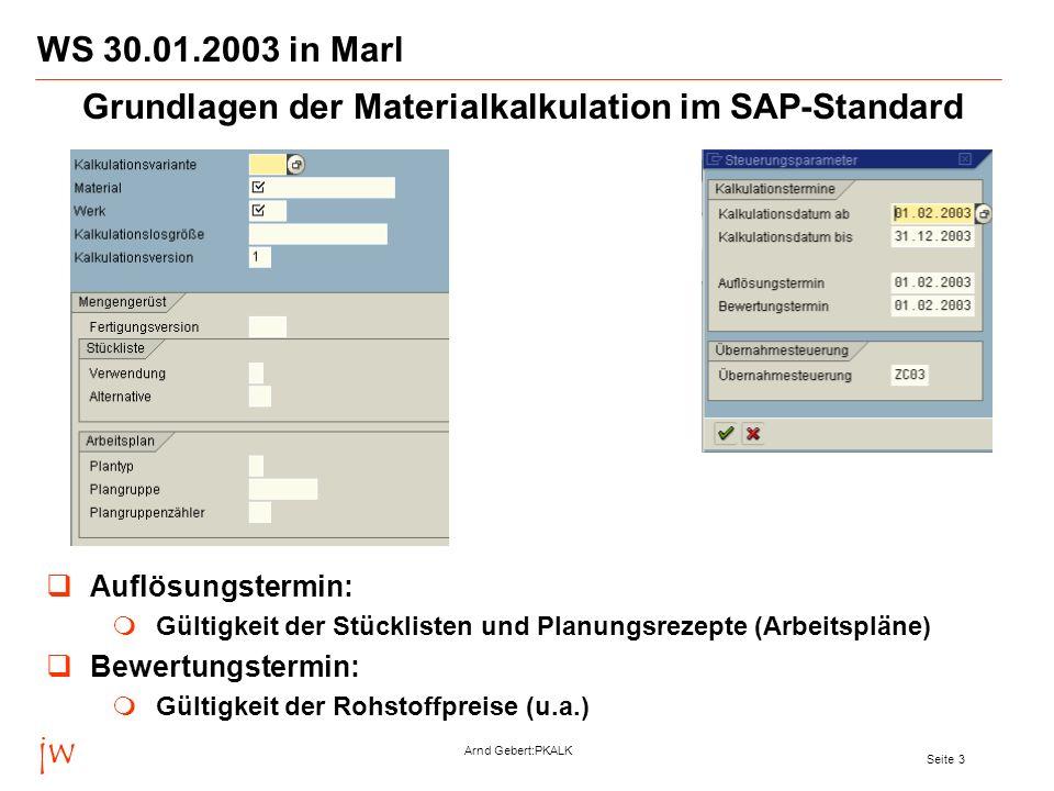 jw Arnd Gebert:PKALK Seite 14 WS 30.01.2003 in Marl Nachkalkulation Anlegen und Füllen einer projektspezifischen Informationsstruktur für Materialbuchungen Aus Performancegründen werden die Materialbuchungen nicht der SAP-Tabelle MSEG, sondern einer Informationsstruktur entnommen, die kumulierte Daten enthält.