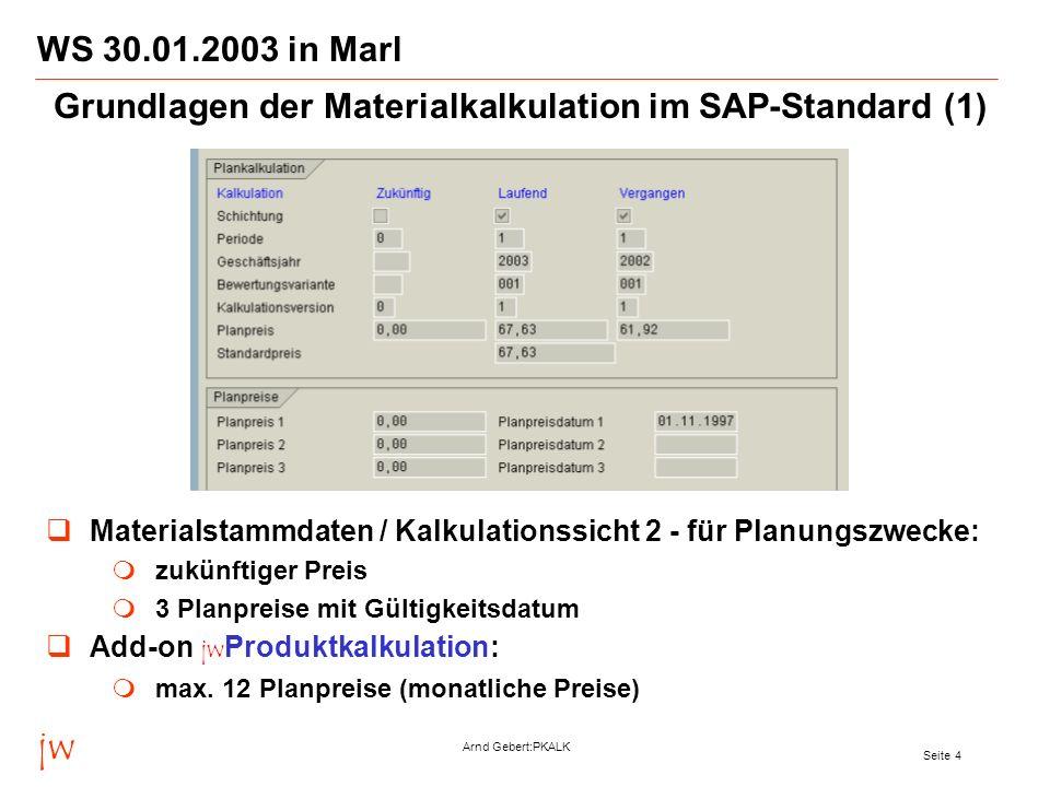 jw Arnd Gebert:PKALK Seite 4 WS 30.01.2003 in Marl Materialstammdaten / Kalkulationssicht 2 - für Planungszwecke: zukünftiger Preis 3 Planpreise mit G