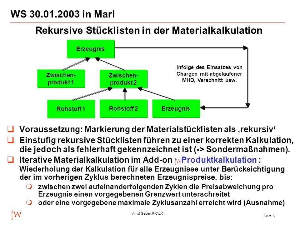 jw Arnd Gebert:PKALK Seite 5 WS 30.01.2003 in Marl Voraussetzung: Markierung der Materialstücklisten als rekursiv Einstufig rekursive Stücklisten führ