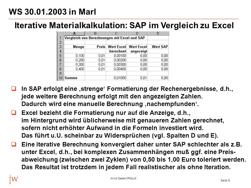 jw Arnd Gebert:PKALK Seite 6 WS 30.01.2003 in Marl In SAP erfolgt eine strenge Formatierung der Rechenergebnisse, d.h., jede weitere Berechnung erfolg