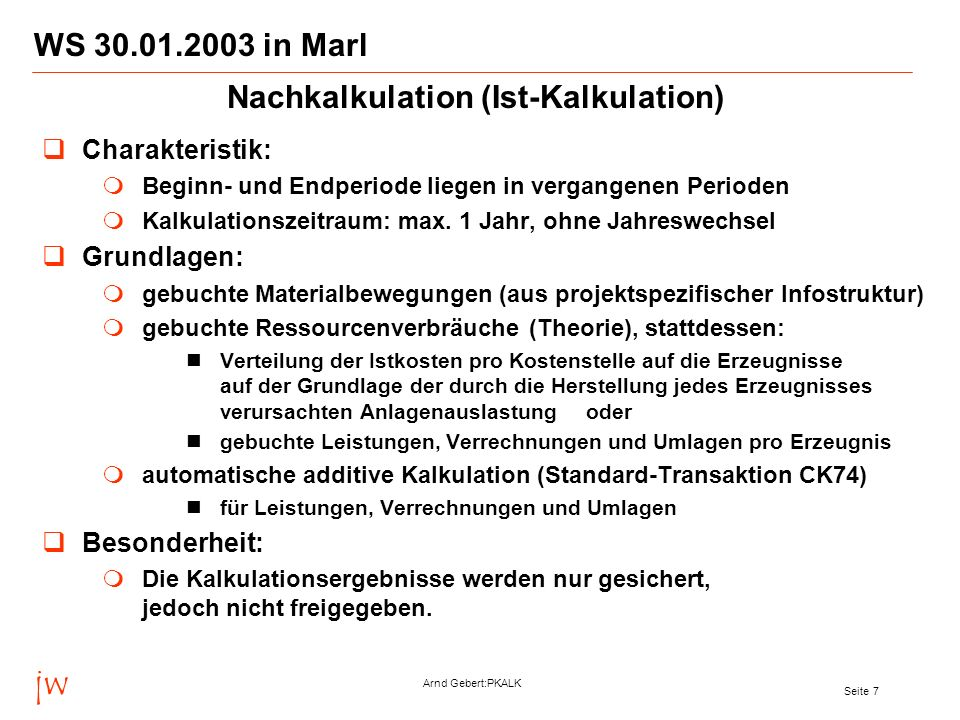 jw Arnd Gebert:PKALK Seite 7 WS 30.01.2003 in Marl Charakteristik: Beginn- und Endperiode liegen in vergangenen Perioden Kalkulationszeitraum: max. 1