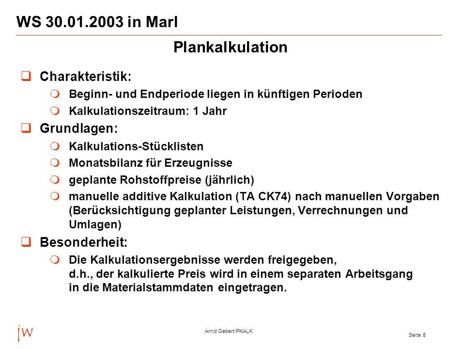 jw Arnd Gebert:PKALK Seite 8 WS 30.01.2003 in Marl Charakteristik: Beginn- und Endperiode liegen in künftigen Perioden Kalkulationszeitraum: 1 Jahr Gr