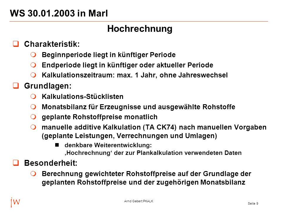 jw Arnd Gebert:PKALK Seite 10 WS 30.01.2003 in Marl Charakteristik: Beginnperiode liegt in künftiger oder aktueller Periode Endperiode liegt in vergangener Periode Zeitraum für Ist- und Plan-Berechnung: jeweils max.
