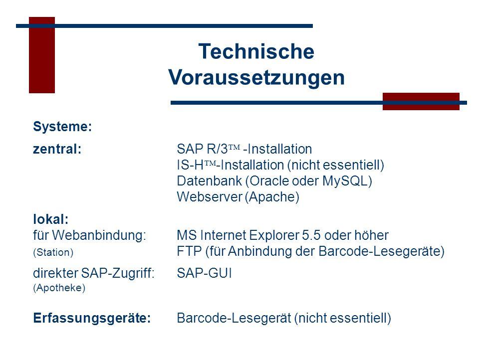 Technische Voraussetzungen Systeme: zentral: SAP R/3 -Installation IS-H -Installation (nicht essentiell) Datenbank (Oracle oder MySQL) Webserver (Apac