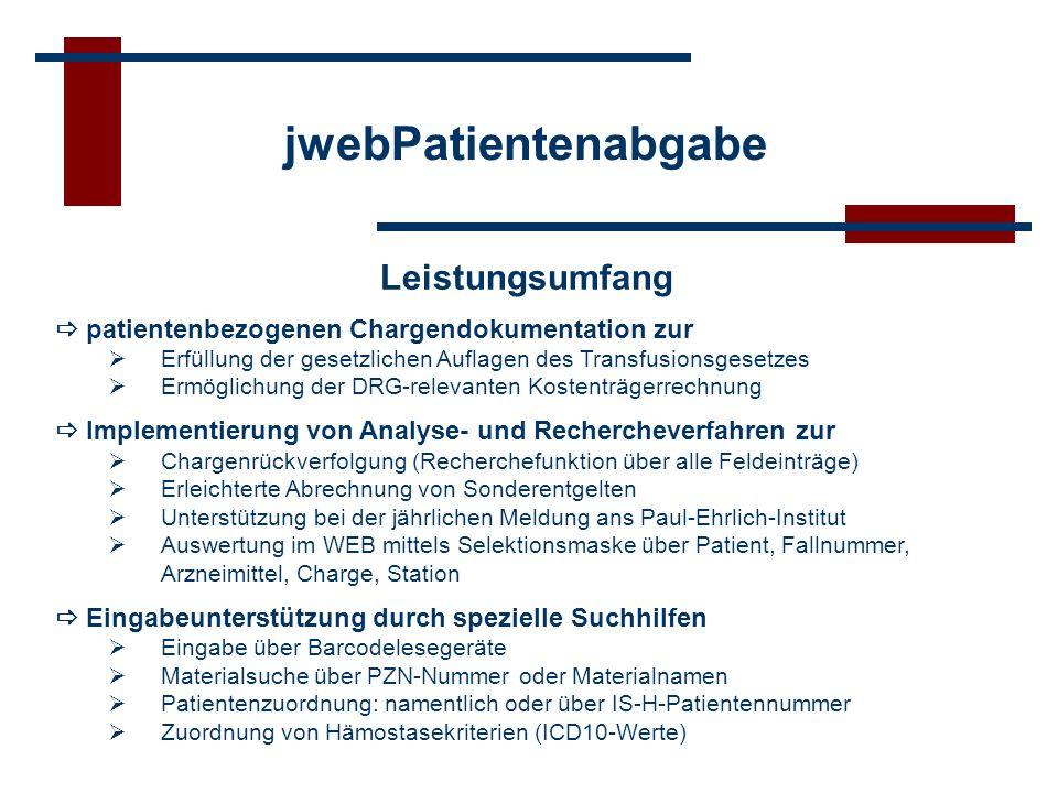 jwebPatientenabgabe Leistungsumfang patientenbezogenen Chargendokumentation zur Erfüllung der gesetzlichen Auflagen des Transfusionsgesetzes Ermöglich