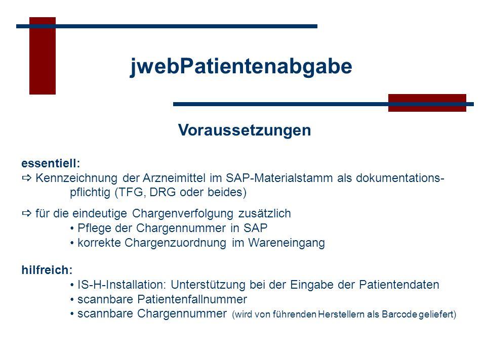 jwebPatientenabgabe Voraussetzungen essentiell: Kennzeichnung der Arzneimittel im SAP-Materialstamm als dokumentations- pflichtig (TFG, DRG oder beide
