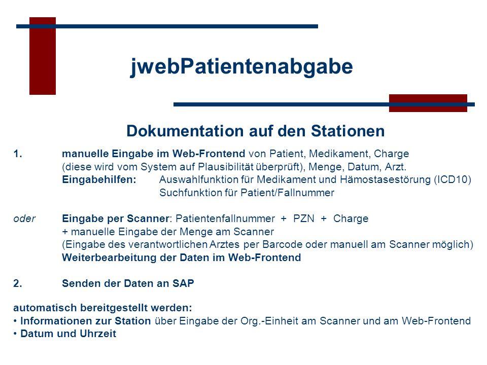 jwebPatientenabgabe Dokumentation auf den Stationen 1. manuelle Eingabe im Web-Frontend von Patient, Medikament, Charge (diese wird vom System auf Pla