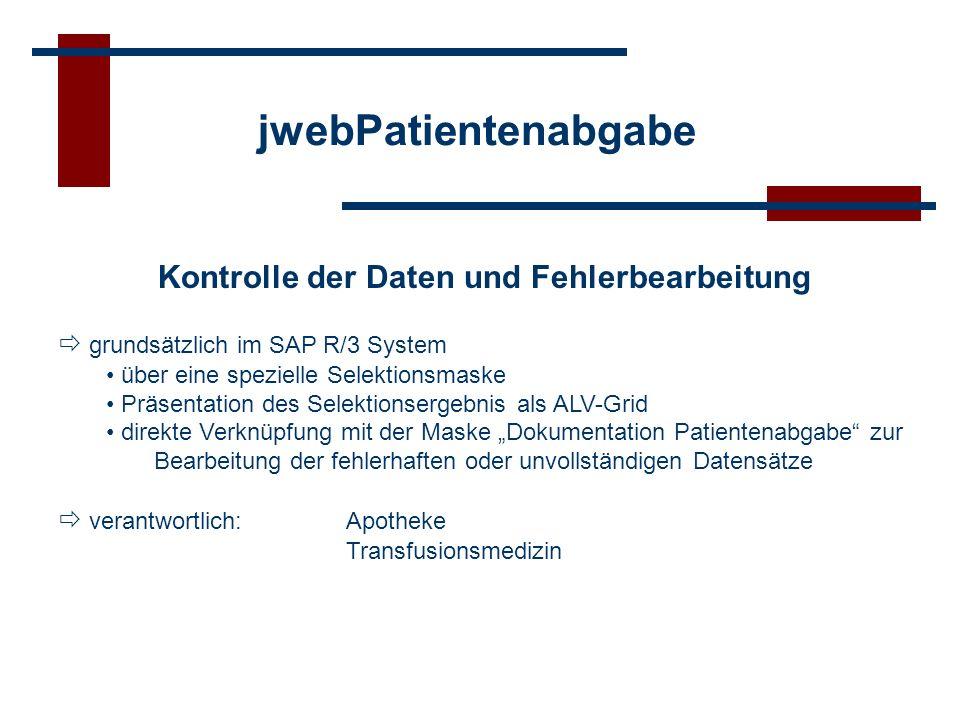 Kontrolle der Daten und Fehlerbearbeitung grundsätzlich im SAP R/3 System über eine spezielle Selektionsmaske Präsentation des Selektionsergebnis als