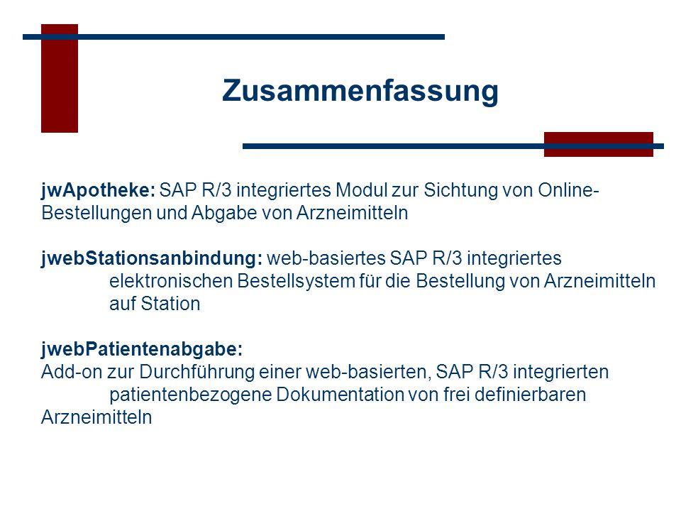 Zusammenfassung jwApotheke: SAP R/3 integriertes Modul zur Sichtung von Online- Bestellungen und Abgabe von Arzneimitteln jwebStationsanbindung: web-b