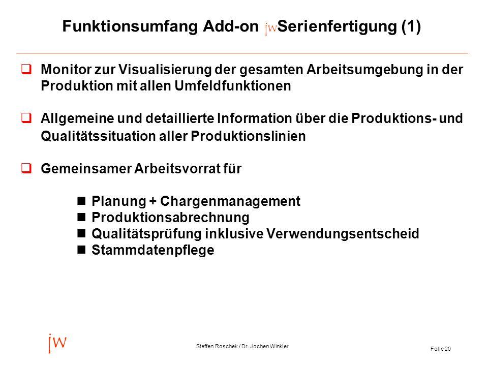 Folie 20 jw Steffen Roschek / Dr. Jochen Winkler Funktionsumfang Add-on jw Serienfertigung (1) Monitor zur Visualisierung der gesamten Arbeitsumgebung