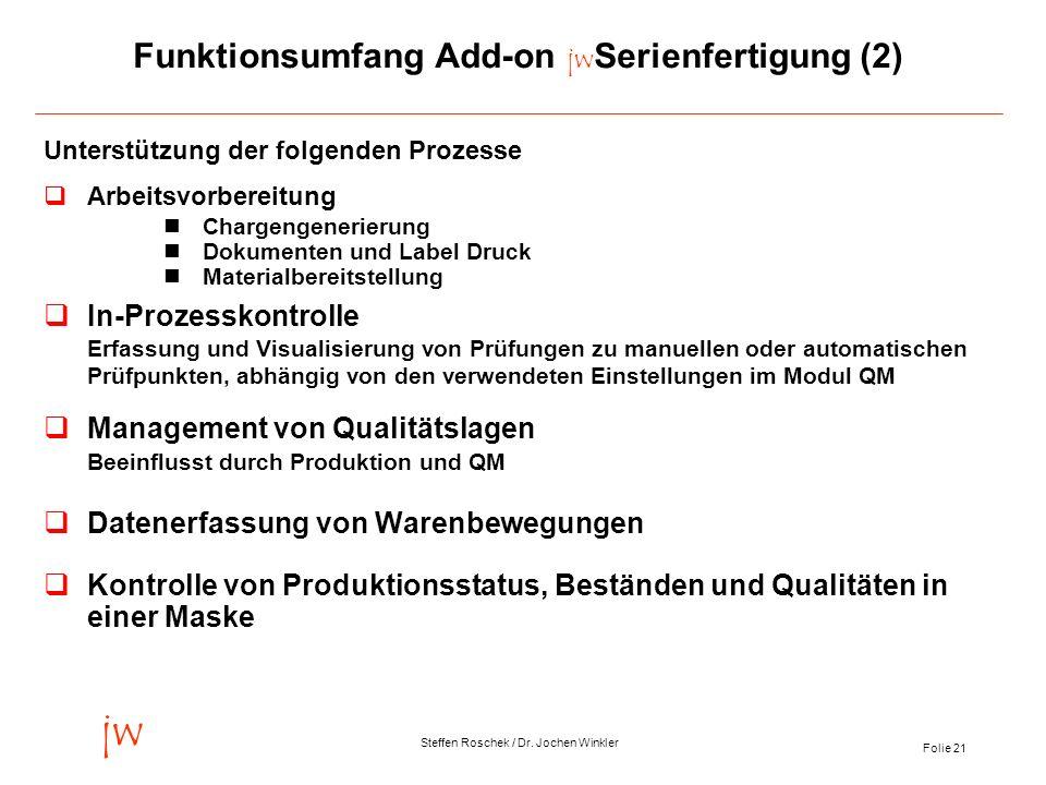 Folie 21 jw Steffen Roschek / Dr. Jochen Winkler Funktionsumfang Add-on jw Serienfertigung (2) Unterstützung der folgenden Prozesse Arbeitsvorbereitun
