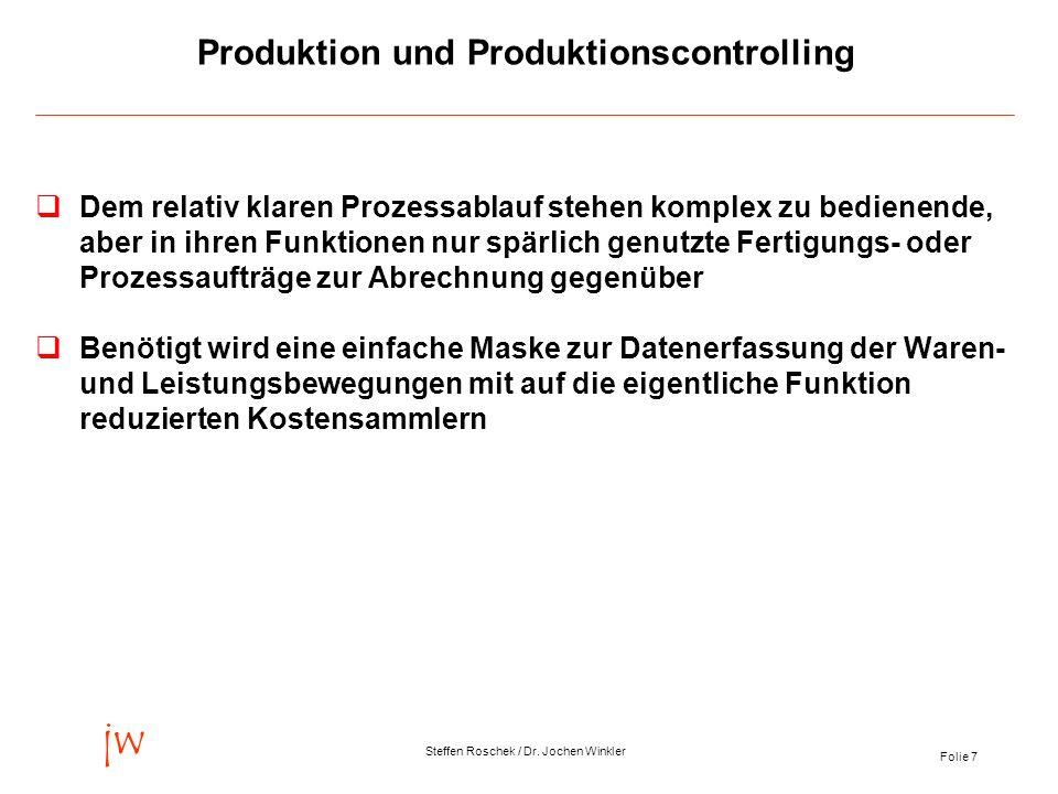 Folie 7 jw Steffen Roschek / Dr. Jochen Winkler Produktion und Produktionscontrolling Dem relativ klaren Prozessablauf stehen komplex zu bedienende, a