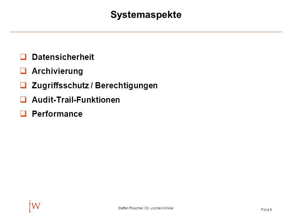 Folie 9 jw Steffen Roschek / Dr. Jochen Winkler Systemaspekte Datensicherheit Archivierung Zugriffsschutz / Berechtigungen Audit-Trail-Funktionen Perf