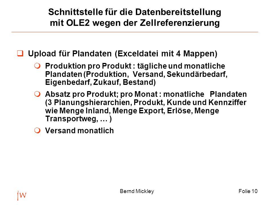 jw Bernd MickleyFolie 10 Schnittstelle für die Datenbereitstellung mit OLE2 wegen der Zellreferenzierung Upload für Plandaten (Exceldatei mit 4 Mappen