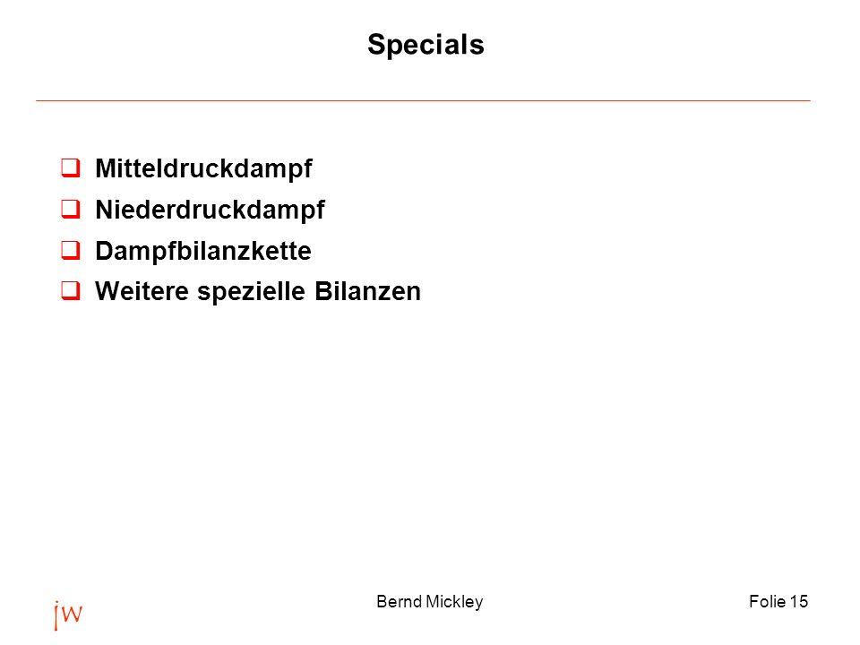 jw Bernd MickleyFolie 15 Specials qMitteldruckdampf qNiederdruckdampf qDampfbilanzkette qWeitere spezielle Bilanzen