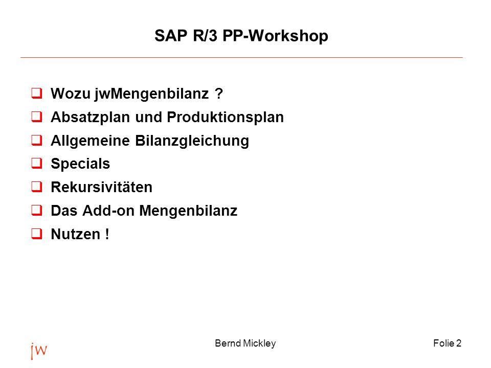 jw Bernd MickleyFolie 2 SAP R/3 PP-Workshop qWozu jwMengenbilanz ? qAbsatzplan und Produktionsplan qAllgemeine Bilanzgleichung qSpecials qRekursivität