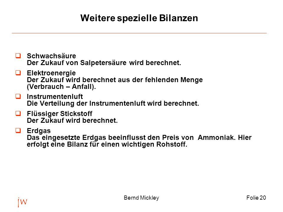 jw Bernd MickleyFolie 20 Weitere spezielle Bilanzen Schwachsäure Der Zukauf von Salpetersäure wird berechnet. Elektroenergie Der Zukauf wird berechnet