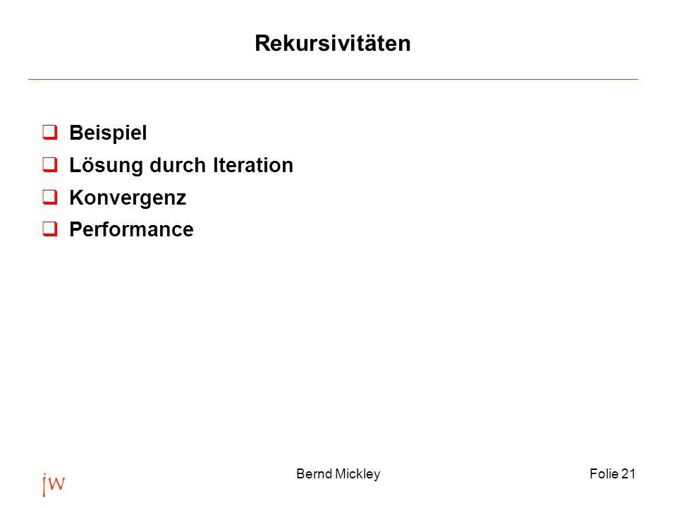 jw Bernd MickleyFolie 21 Rekursivitäten qBeispiel qLösung durch Iteration qKonvergenz qPerformance