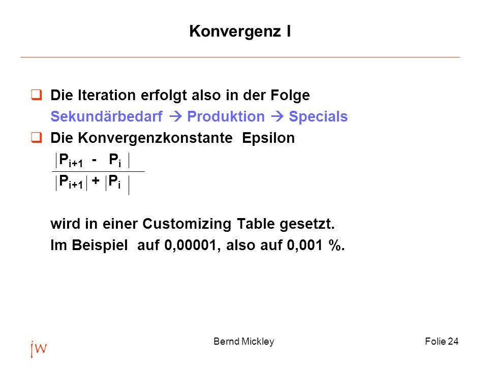 jw Bernd MickleyFolie 24 Die Iteration erfolgt also in der Folge Sekundärbedarf Produktion Specials Die Konvergenzkonstante Epsilon P i+1 - P i P i+1