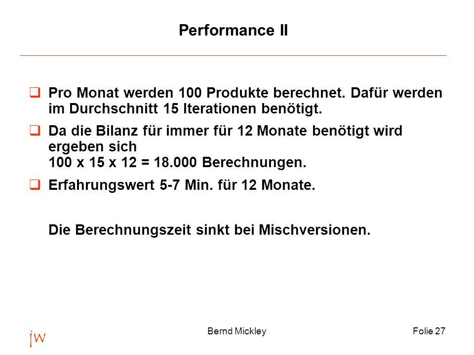 jw Bernd MickleyFolie 27 Performance II Pro Monat werden 100 Produkte berechnet. Dafür werden im Durchschnitt 15 Iterationen benötigt. Da die Bilanz f