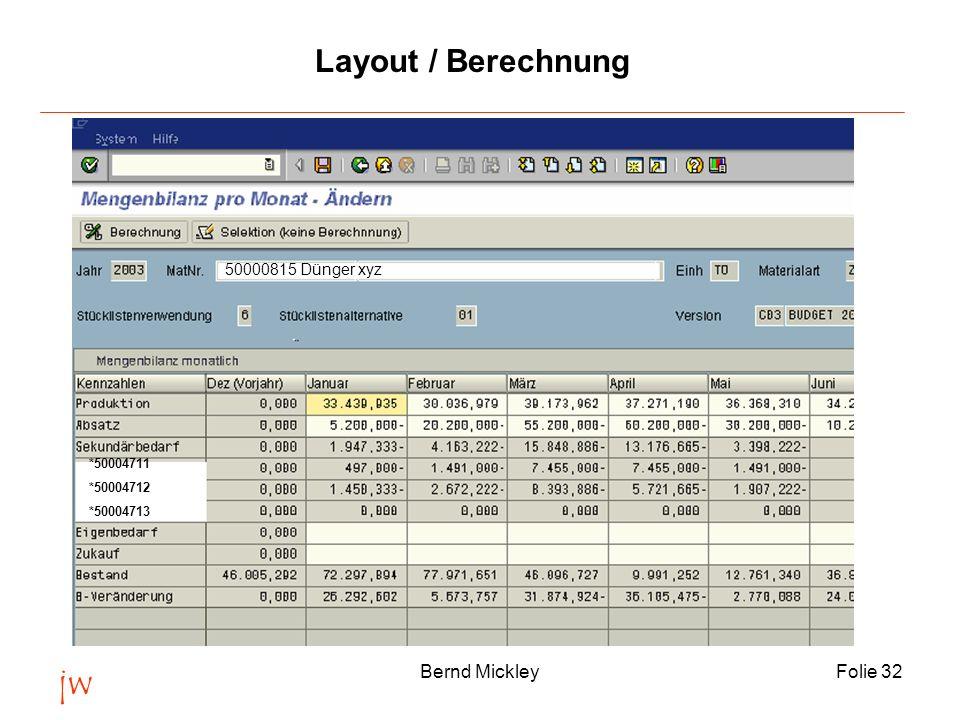 jw Bernd MickleyFolie 33 Nutzen Komplette Mengenübersicht über die Planung aller Produkte (IST - Bilanz, Mischbilanz, Planbilanz).