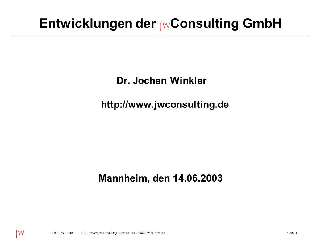 Seite 1 Dr. J. Winkler http://www.jwconsulting.de/workshop/2003/030614jw.ppt jw Entwicklungen der jw Consulting GmbH Dr. Jochen Winkler http://www.jwc