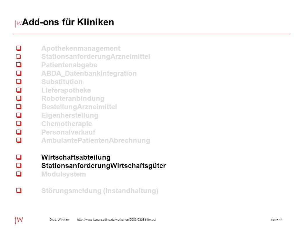 Seite 10 Dr. J. Winkler http://www.jwconsulting.de/workshop/2003/030614jw.ppt jw jw Add-ons für Kliniken Apothekenmanagement StationsanforderungArznei