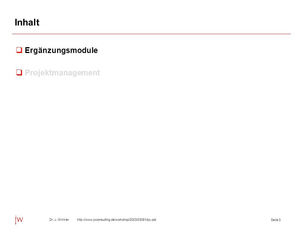 Seite 3 Dr. J. Winkler http://www.jwconsulting.de/workshop/2003/030614jw.ppt jw Inhalt Ergänzungsmodule Projektmanagement
