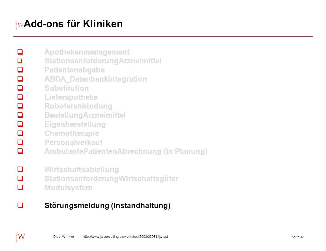 Seite 32 Dr. J. Winkler http://www.jwconsulting.de/workshop/2003/030614jw.ppt jw jw Add-ons für Kliniken Apothekenmanagement StationsanforderungArznei