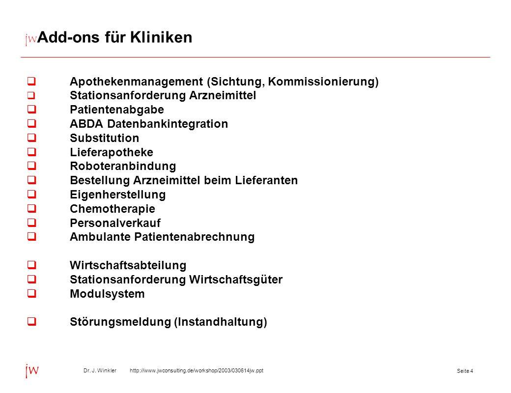 Seite 4 Dr. J. Winkler http://www.jwconsulting.de/workshop/2003/030614jw.ppt jw jw Add-ons für Kliniken Apothekenmanagement (Sichtung, Kommissionierun