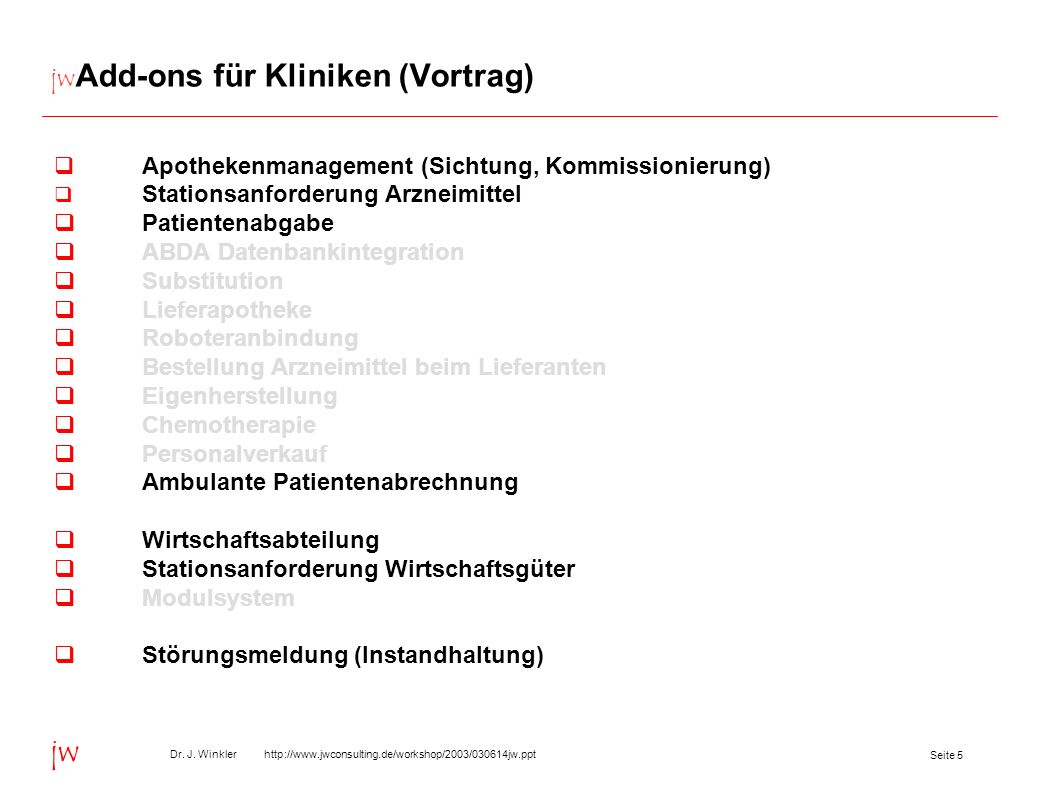 Seite 5 Dr. J. Winkler http://www.jwconsulting.de/workshop/2003/030614jw.ppt jw jw Add-ons für Kliniken (Vortrag) Apothekenmanagement (Sichtung, Kommi