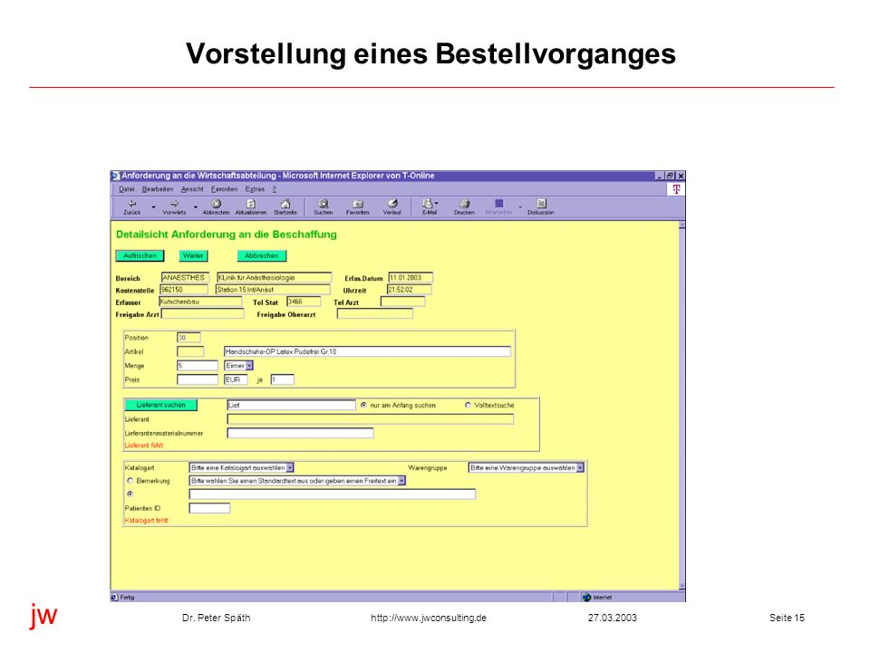 jw http://www.jwconsulting.deDr. Peter Späth27.03.2003Seite 15 Vorstellung eines Bestellvorganges