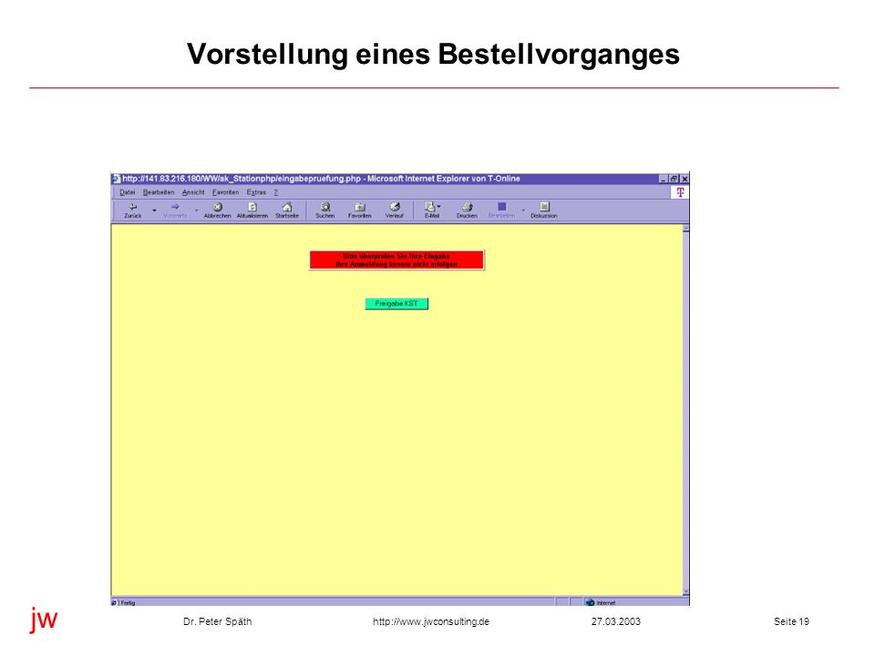 jw http://www.jwconsulting.deDr. Peter Späth27.03.2003Seite 19 Vorstellung eines Bestellvorganges