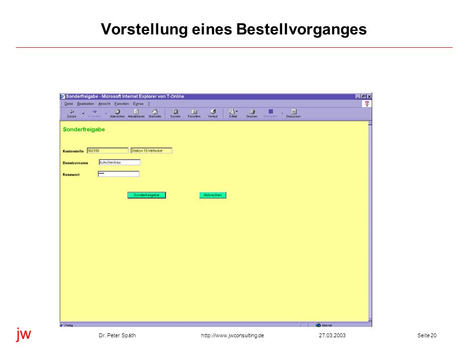 jw http://www.jwconsulting.deDr. Peter Späth27.03.2003Seite 20 Vorstellung eines Bestellvorganges