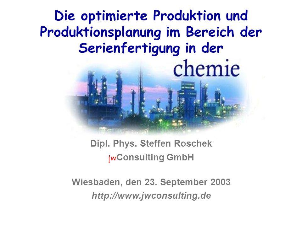 Die optimierte Produktion und Produktionsplanung im Bereich der Serienfertigung in der Dipl. Phys. Steffen Roschek jw Consulting GmbH Wiesbaden, den 2