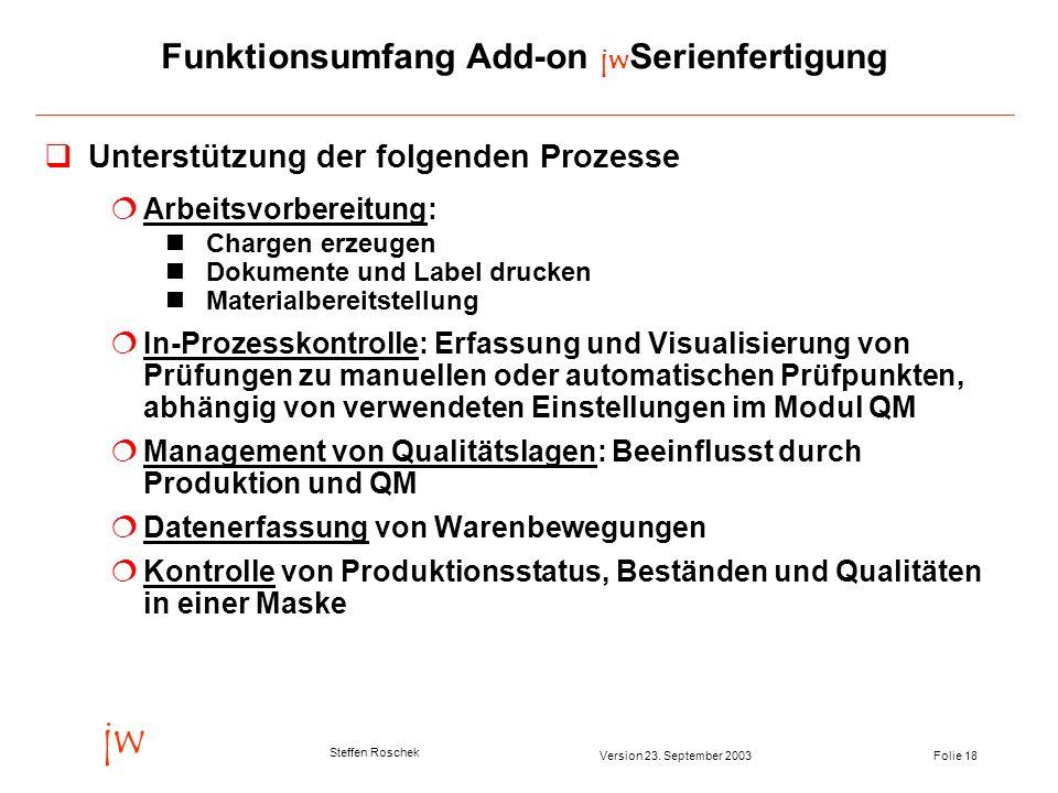 Folie 18Version 23. September 2003 jw Steffen Roschek Funktionsumfang Add-on jw Serienfertigung Unterstützung der folgenden Prozesse Arbeitsvorbereitu